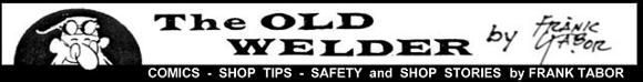 The Old Welder by Frank Tabor, Comics - Safety - Shop Tips